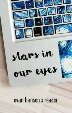 Stars in Our Eyes | Evan Hansen x Reader on Wattpad #wattpad #fanfiction What happens when a music theatre lover somehow gets transported into the world of her recent obsession, Dear Evan Hansen?     **Main character is a 16-year-old girl with social anxiety disorder who loves DEH, but pretty much everything else is left vague.