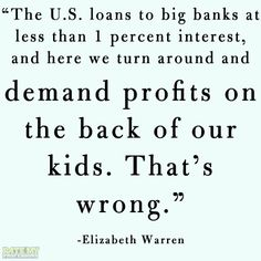 So, banks and corporations get a free ride while the government makes profits from student loans. Because that's fair.