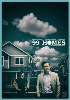 Wk 31 99 Homes. Gritty US indie which surely takes liberties with the 'true story' moniker. Not bad but definitely not great. 3 out of 5