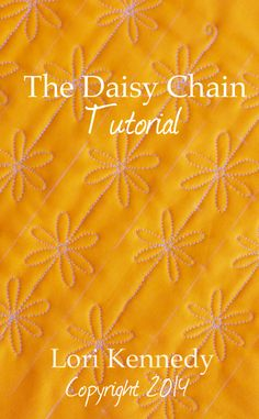 Daisy Chain, Free Motion Quilt Tutorial....and much more tutes