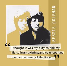 """Bessie Coleman broke through the headwinds of racial prejudice as a barnstorming pilot at air shows in the 1920s. As a pilot, Coleman quickly established a benchmark for her race and gender. She toured the country performing aerobatics at air shows. Learn more about Coleman in the """"Barron Hilton Pioneers of Flight Gallery"""" at the Smithsonian National Air and Space Museum. #BlackHistoryMonth 6lack Quotes, Tv Show Quotes, Joker Quotes, Traction Man, Bessie Coleman, Aviation Quotes, Female Pilot, African American Art, American History"""