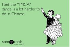I bet the YMCA dance is a lot harder to do in Chinese.