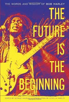 The Future Is the Beginning: The Words and Wisdom of Bob Marley by Bob Marley. $11.97. 112 pages. Author: Bob Marley. Publisher: Crown Archetype (November 13, 2012)