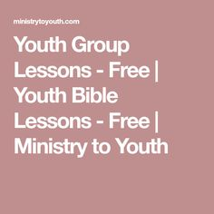 Youth Group Lessons - Free | Youth Bible Lessons - Free | Ministry to Youth