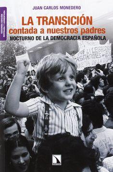La Transición contada a nuestros padres : nocturno de la democracia española / Juan Carlos Monedero