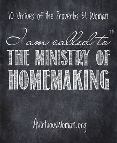 10 Virtues of the Proverbs 31 Woman {Homemaking} @ A Virtuous Woman *if God has blessed you with children, then You Have Been Given A Ministry. To those children. Proverbs 31 Wife, Proverbs 31 Ministries, Godly Wife, Godly Woman, Christian Women, Christian Living, Christian Faith, Christian Homemaking, Virtuous Woman