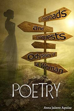 Crossroads and Conquests: Odyssey of a Woman: POETRY by [Aguilar, Anna Jailene]