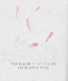 """We each survive in our own way."" Sarah J. Maas, Throne of Glass (Throne of Glass, #1)"