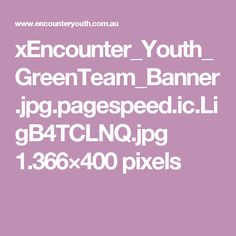 xEncounter_Youth_GreenTeam_Banner.jpg.pagespeed.ic.LigB4TCLNQ.jpg 1.366×400 pixels
