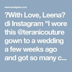 """💗With Love, Leena💗 di Instagram """"I wore this @teranicouture gown to a wedding a few weeks ago and got so many compliments! I think it would be perfect as an engagement…"""""""