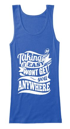 Taking Easy Won't Get You Anywhere True Royal   T-Shirt Front