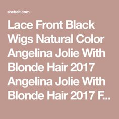 Lace Front Black Wigs Natural Color Angelina Jolie With Blonde Hair 2017 Angelina Jolie With Blonde Hair 2017 Free ShippingBrand: ShebeltHair Color: Natural ColorHair Length: 12-24'' InchWig Style: Lace Front+ hand-wovenCap Size: Average 21.5-22Inch (Adjustable)Cap Construction:Lace Front WigsFeature:Slight bleached kn Bleach Dye, Black Wig, Hairline, Angelina Jolie, Human Hair Wigs, Lace Front Wigs, Wig Hairstyles, Blonde Hair, Construction