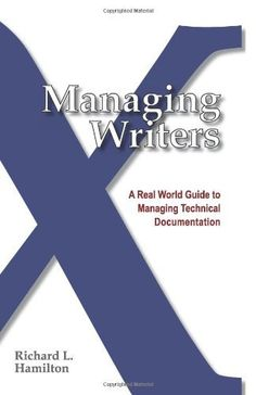 Managing Writers: A Real World Guide To Managing Technical Documentation by Richard L. Hamilton. $23.76. Author: Richard L. Hamilton. Edition - 1st. Publication: December 31, 2008. Publisher: XML Press; 1st edition (December 31, 2008) http://www.tykans.com