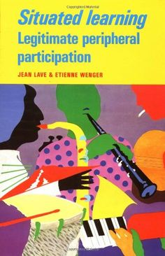Situated Learning: Legitimate Peripheral Participation (Learning in Doing: Social, Cognitive and Computational Perspectives), a book by Jean Lave Educational Psychology, Skills To Learn, Learning Activities, Learning Skills, Books Online, The Book, Teaching, Creating Communities, Bestseller Books