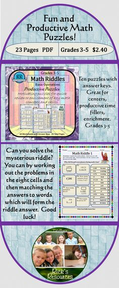 These problems are great for quick self-starts, warm-ups, centers, groups, individual enrichment or productive time fillers.Students complete the problems in each cell and find the answers in the answer key on the left. The answers are matched with words which form the answer to the riddle. The student writes the answer to the riddle in the box at the bottom.Fun but productive as well. Answer keys included! 23 pages. Grades 3-5