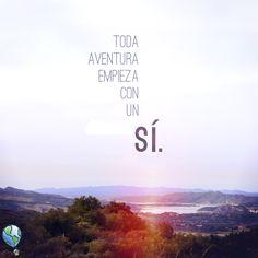 """Toda aventura empieza con un """"sí"""". ¡Sí a la vida, sí al amor, sí a los viajes!"""