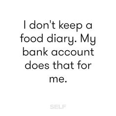 My bank statements don't lie. #DownToEat #TeamSELF