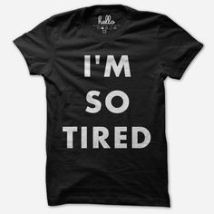 I want this I'm So Tired (Adult) Black T-Shirt from Hello Apparel (via @hellomerch)