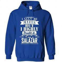 I may be wrong but I highly doubt it, I am a SALAZAR - #hollister hoodie #sweatshirt cardigan. SIMILAR ITEMS => https://www.sunfrog.com/Names/I-may-be-wrong-but-I-highly-doubt-it-I-am-a-SALAZAR-pusxegvqpk-RoyalBlue-Hoodie.html?68278