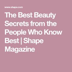 The Best Beauty Secrets from the People Who Know Best | Shape Magazine