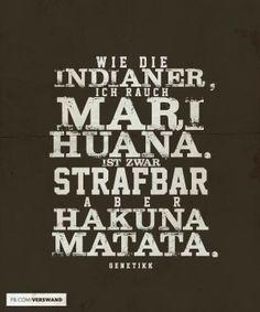 Wie Die Indianer,  ich rauch Marihuana. Ist zwar strafbar aber Hakuna Matata…