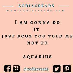Aquarius ♒️ Hell Yes baby