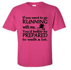 Running Walk A Lot Work Out Tee $15 If you want to go RUNNING with me You'd better be PREPARED to walk alot by CountrySweethearts on Etsy www.etsy.com/shop/countrysweethearts