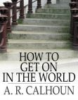 Read Online How to Get On in the World.