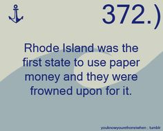 """[Image: The Rhode Island license plate. Text reads: """"372) Rhode Island was the first state to use paper money and they were frowned upon for it.""""] Submitted by: Anon"""