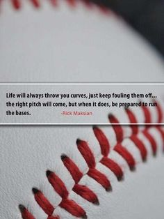 I love baseball quotes: Life will always throw you curves, just keep fouling them off. the right pitch will come, but when it does, be prepared to run the bases. Cute Quotes, Great Quotes, Quotes To Live By, Funny Quotes, Inspirational Quotes, Sandlot Quotes, Motivational Sayings, Baseball Quotes, Baseball Mom