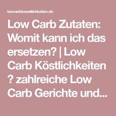 Low Carb Zutaten: Womit kann ich das ersetzen? | Low Carb Köstlichkeiten ➤ zahlreiche Low Carb Gerichte und Rezepte ✓ komplett kostenfrei ✓ liebevoll aufbereitet ✓ Low Carb kochen und backen.