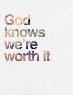 I Won't Give Up because God know we're worth it.