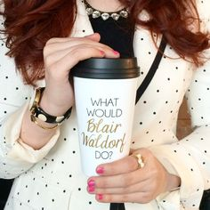 """Sometimes you have to wake up in the morning and ask yourself....""""What Would Blair Waldorf Do?"""" Click the photo to purchase this adorable coffee mug! I would make a fantastic gift for any Gossip Girl fan! ($20)"""