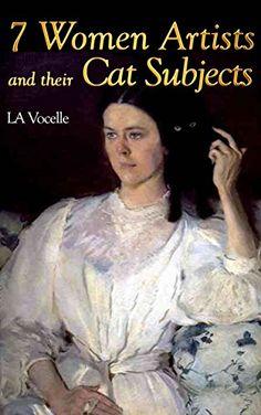 7 Women Artists and their Cat Subjects by L.A. Vocelle http://www.amazon.com/dp/B01EYZBLOU/ref=cm_sw_r_pi_dp_Jbdjxb0EPGNNB