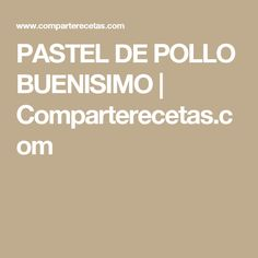 PASTEL DE POLLO BUENISIMO | Comparterecetas.com