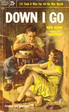 Down I Go (Popular Library 653) 1955 AUTHOR: Ben Kerr (aka: William Ard) ARTIST: Rafael DeSoto by Hang Fire Books, via Flickr