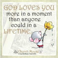 ♡♡♡ God Loves You more in a moment than anyone could in a Lifetime.Little Church Mouse 14 Nov. Faith Quotes, Bible Quotes, Bible Verses, Scriptures, Religious Quotes, Spiritual Quotes, Uplifting Quotes, Positive Quotes, God Loves You