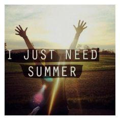 i just need summer.