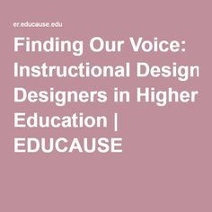 Finding Our Voice: Instructional Designers in Higher Education | EDUCAUSE