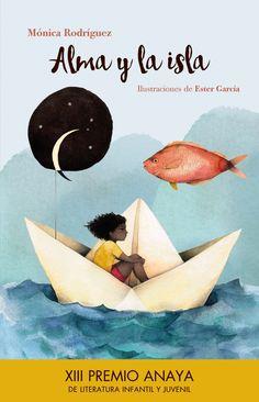 Alma y la isla Mónica Rodríguez Ilustraciones de Ester García XIII Premio Anaya de Literatura Infantil y Juvenil, 2016