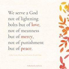 We serve a God not of lightning bolts but of love, not of meanness but of mercy, not of punishment but of peace. Words Of Encouragement, Prayers, Stress, Inspirational Quotes, Hard Days, Peace, God, Shit Happens, Feelings