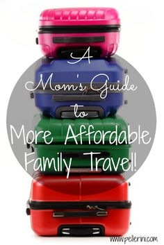 A Mom's Guide to More Affordable Family Travel - I love to travel.  Having a family and traveling can be a very expensive endeavor.  Here are some great tips on how to fin more affordable family travel!