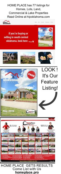 HOME & INVESTMENT PROPERTIES free magazine is where you can find our HOME PLACE ads. See our 77 listings on pg 6 and pg 10 ~ and our featured property on the cover! Find them in Ada and Sulphur areas. Or read it right now online: www.hipoklahoma.com