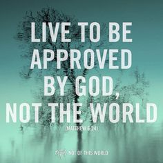 Not the world...- the world will lie to you - and lead you to failure and humiliation. God;s word will tell you how to live, survive and thrive.