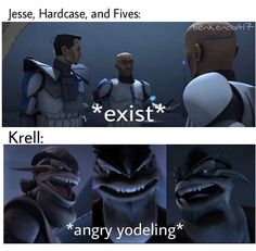 Jesse, Hardcase, and Fives: *exist* Krell: *angry yodeling*