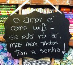 O amor é como wifi - le está no ar, mas nem todos tem a senha! #lugastal
