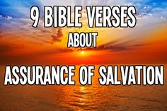 See 9 Bible Verses about the Assurance of Salvation we have in Christ: Read more - http://bible.knowing-jesus.com/topics/Assurance-Of-Salvation