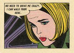 "Comic Girls Say. ""No need to drive me crazy, I can walk from here. Bd Comics, Comics Girls, Comic Books Art, Comic Art, Melencolia I, Arte Do Pulp Fiction, Comic Kunst, Comics Vintage, Vintage Pop Art"