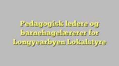 Pedagogisk ledere og barnehagelærerer for Longyearbyen Lokalstyre