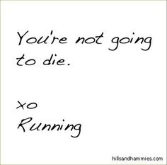 You're not going to die. - running